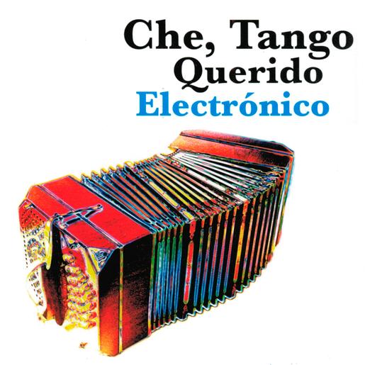CHE, TANGO QUERIDO ELECTRONICO